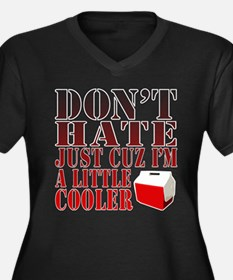 Dont Hate Cuz Im a Little Cooler! Plus Size T-Shir