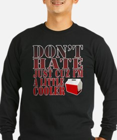 Dont Hate Cuz Im a Little Cooler! Long Sleeve T-Sh