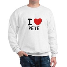 I love Pete Sweatshirt
