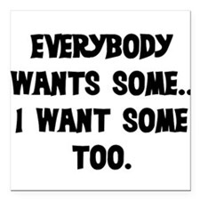 """EVERYBODY WANTS SOME Square Car Magnet 3"""" x 3"""""""