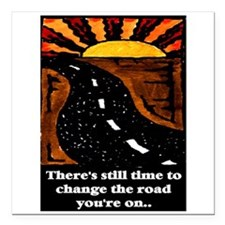 "THE ROAD YOU'RE ON.. Square Car Magnet 3"" x 3"""