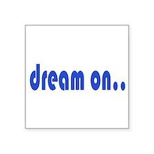 """DREAM ON Square Sticker 3"""" x 3"""""""