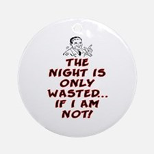 THE NIGHT IS ONLY WASTED Ornament (Round)