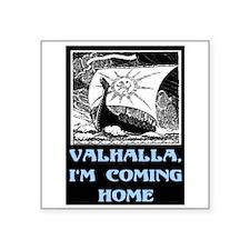 """VALHALLA, I'M COMING HOME Square Sticker 3"""" x 3"""""""