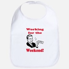 WORKING FOR THE WEEKEND Bib
