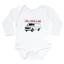 I STILL DRIVE A VAN! Long Sleeve Infant Bodysuit