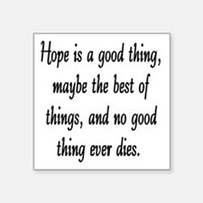 """HOPE IS A GOOD THING Square Sticker 3"""" x 3"""""""