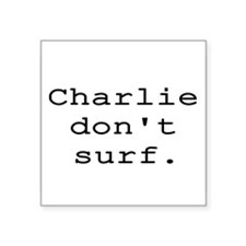"CHARLIE DON'T SURF Square Sticker 3"" x 3"""