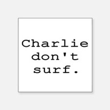 "CHARLIE DON'T SURF Square Sticker 3"" x 3"""