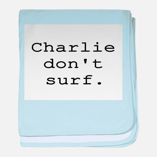 CHARLIE DON'T SURF baby blanket