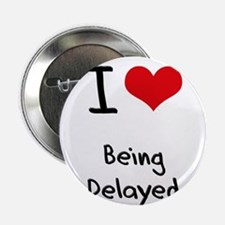 """I Love Being Delayed 2.25"""" Button"""