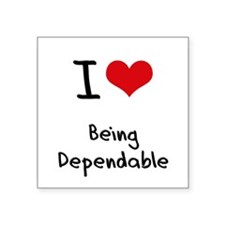 I Love Being Dependable Sticker