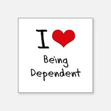 I Love Being Dependent Sticker