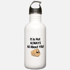 It Is Not ALWAYS All About You! Water Bottle