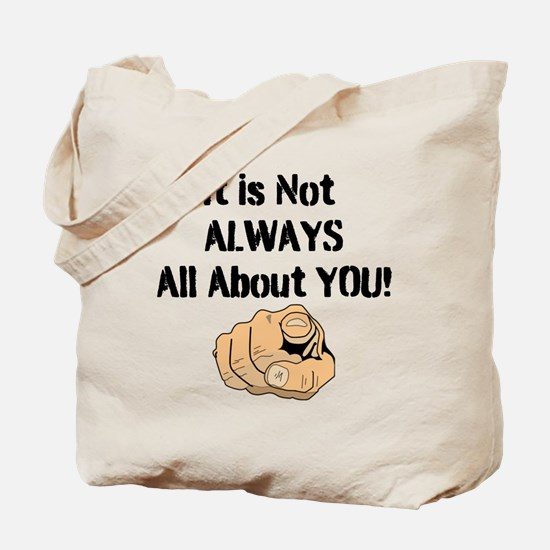 It Is Not ALWAYS All About You! Tote Bag
