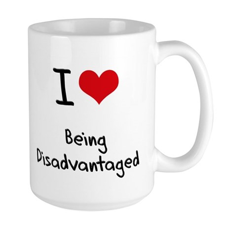I Love Being Disadvantaged Mug