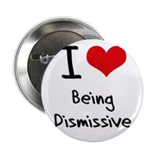 """I Love Being Dismissive 2.25"""" Button"""