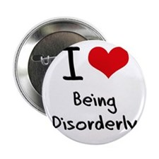 "I Love Being Disorderly 2.25"" Button"