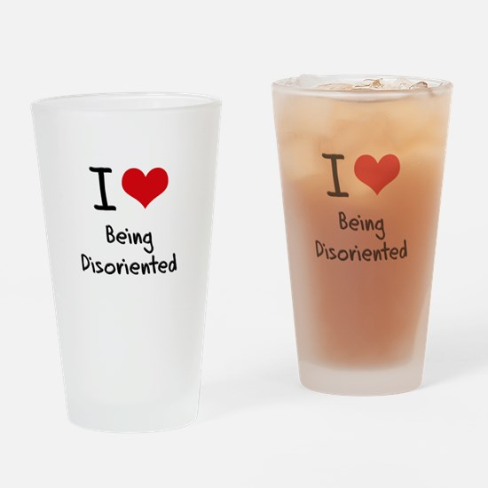 I Love Being Disoriented Drinking Glass