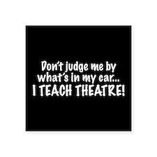 Don't judge me...I teach theatre Sticker