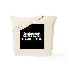 Don't judge me...I teach theatre Tote Bag