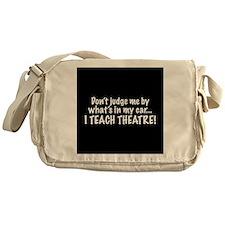 Don't judge me...I teach theatre Messenger Bag