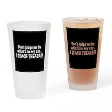 Don't judge me...I teach theatre Drinking Glass