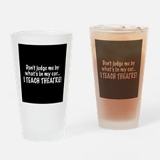 Don't judge me...I teach theatre Drinking Glass
