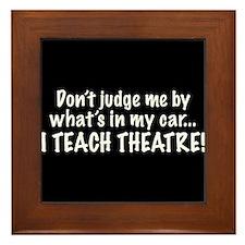 Don't judge me...I teach theatre Framed Tile