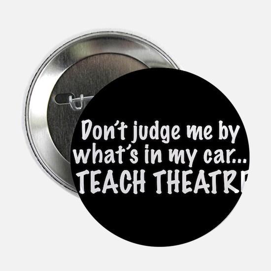 "Don't judge me...I teach theatre 2.25"" Button"