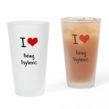 I Love Being Dsylexic Drinking Glass