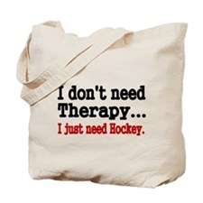 I dont need therapy. I just need Hockey. Tote Bag