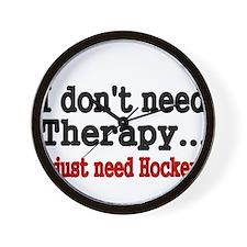 I dont need therapy. I just need Hockey. Wall Cloc