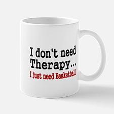 I dont need therapy. I just need Basketball Mug