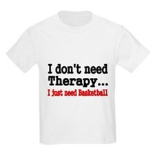 I dont need therapy. I just need Basketball T-Shir