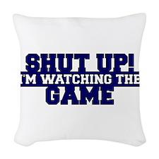 Shut Up! Im Watching The Game. Woven Throw Pillow