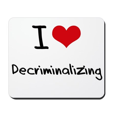 I Love Decriminalizing Mousepad