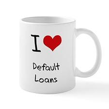 I Love Default Loans Mug