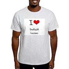 I Love Default Loans T-Shirt