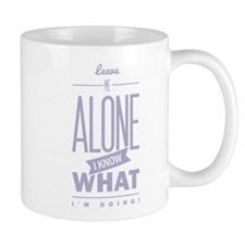 Leave me alone, i know what i´m doing. Mug
