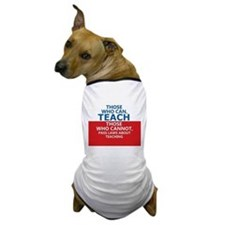 Those Who Can, Teach Dog T-Shirt