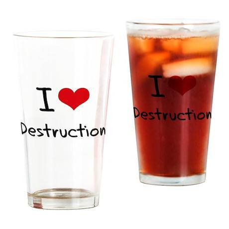 I Love Destruction Drinking Glass