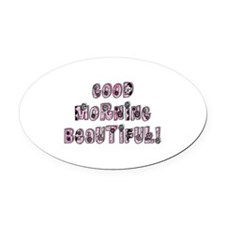 Good Morning Beautiful Oval Car Magnet