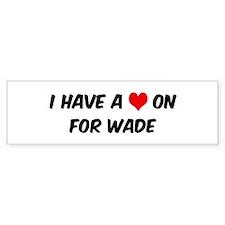 Heart on for Wade Bumper Bumper Sticker