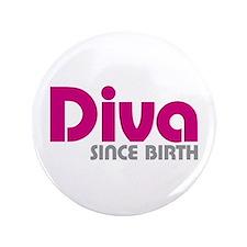 """Diva Since Birth 3.5"""" Button"""