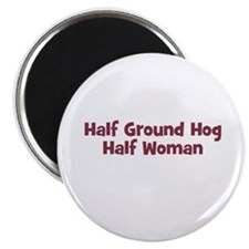 "Half GROUND HOG Half Woman 2.25"" Magnet (10 pack)"