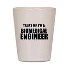 Trust Me, Im A Biomedical Engineer Shot Glass