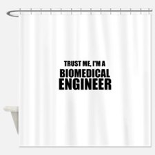 Trust Me, Im A Biomedical Engineer Shower Curtain