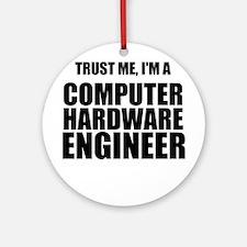 Trust Me, Im A Computer Hardware Engineer Ornament