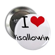 """I Love Disallowing 2.25"""" Button"""